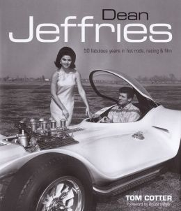 Dean Jeffries: 50 Fabulous Years in Hot Rods, Racing & Film