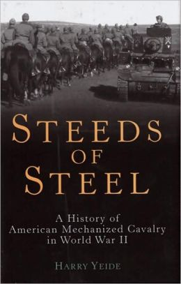 Steeds of Steel: A History of American Mechanized Cavalry in World War II