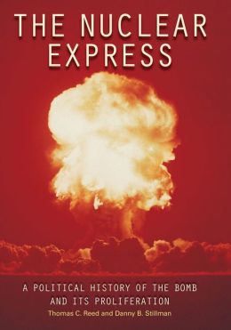 The Nuclear Express: A Political History of the Bomb and Its Proliferation