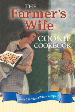 The Farmer's Wife Cookie Cookbook: Over 250 blue-ribbon recipes!