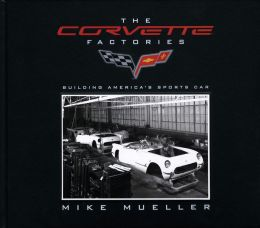 The Corvette Factories: Building America's Sports Car
