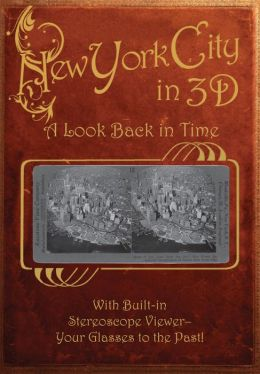 New York City in 3D: A Look Back in Time: With Built-in Stereoscope Viewer-Your Glasses to the Past!