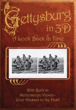 Gettysburg in 3D: A Look Back in Time: With Built-in Stereoscope Viewer-Your Glasses to the Past!