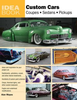 Custom Cars: Coupes, Sedans, Pickups (Idea Book Series)