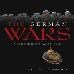 German Wars: A Concise History, 1859-1945