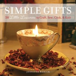 Simple Gifts: 50 Little Luxuries to Craft, Sew, Cook & Knit
