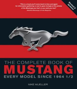 The Complete Book of Mustang: Every Model Since 1964-1/2