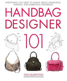 Handbag Designer 101: Everything You Need to Know About Designing, Making, and Marketing Handbags