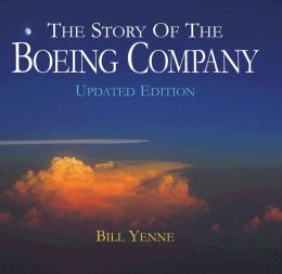 The Story of the Boeing Company, Updated Edition Bill Yenne