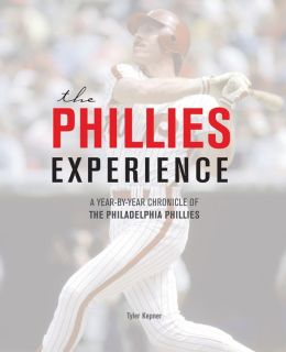 The Phillies Experience: A Year-by-Year Chronicle of the Philadelphia Phillies
