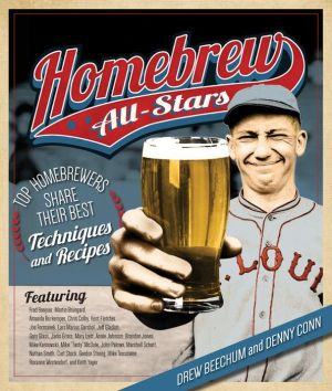 Homebrew All-Stars: 25 Homebrewers Share Their Best Techniques and Recipes