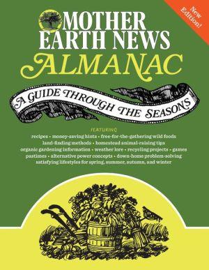 The Mother Earth News Almanac: A Guide Through the Seasons