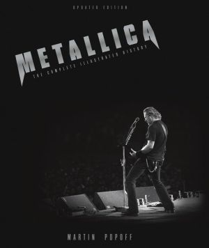 Metallica - 2nd Edition: The Complete Illustrated History