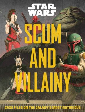 Book Star Wars: Scum and Villainy: Case Files on the Galaxy's Most Notorious