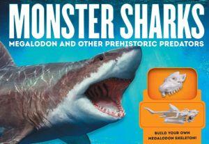 Monster Sharks: Megalodon and Other Giant Prehistoric Predators of the Deep