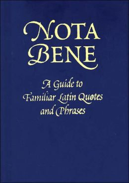 Nota Bene: A Guide to Familiar Latin Quotes and Phrases
