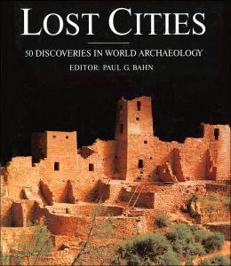 Lost Cities: 50 Discoveries in World Archaeology
