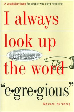 I Always Look Up the Word e-gre-gious: A Vocabulary Book for People Who Don't Need One