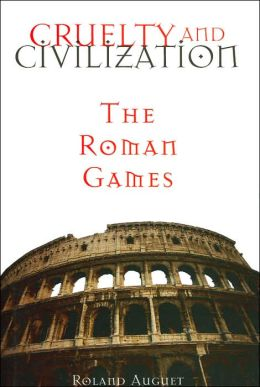 Cruelty and Civilization: The Roman Games