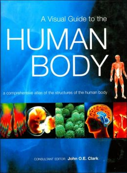 A Visual Guide to the Human Body: A Comprehensive Atlas of the Structures of the Human Body