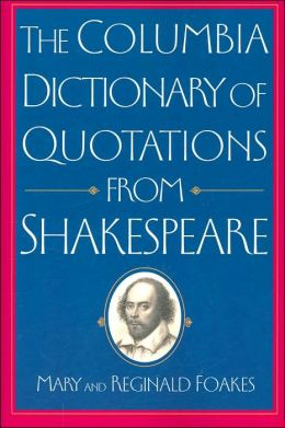 The Columbia Dictionary of Quotations From Shakespeare