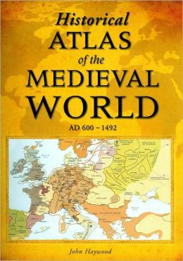 Historical Atlas of the Medieval World, AD 600-1492
