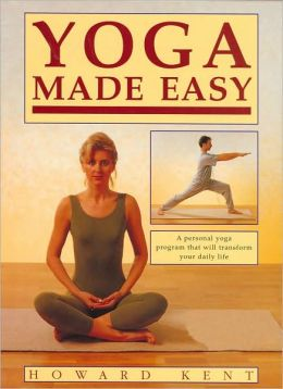 Yoga Made Easy: A Personal Yoga Program That Will Transform Your Daily Life