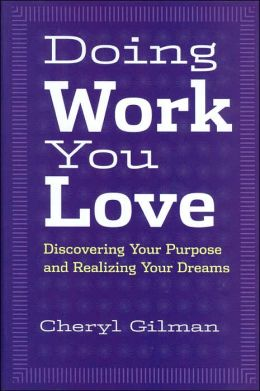 Doing Work You Love: Discovering Your Purpose and Realizing Your Dreams