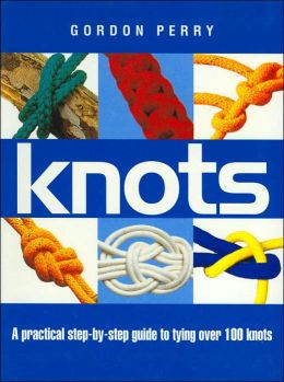 Knots: A Practical Step-by-Step Guide to Tying over 100 Knots