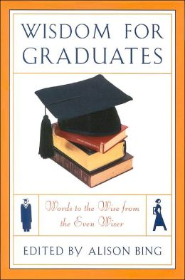 Wisdom for Graduates: Words to the Wise from the Even Wiser