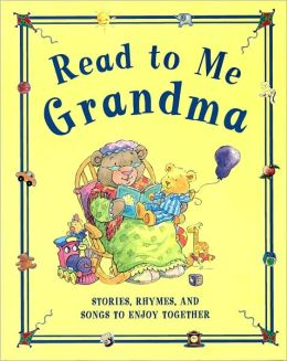 Read to Me Grandma: Stories, Songs and Rhymes for You to Enjoy Together