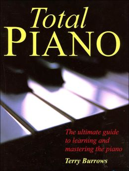 Total Piano: The Ultimate Guide to Learning and Mastering the Piano