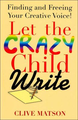 Let The Crazy Child Write: Finding and Freeing Your Creative Voice
