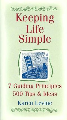 Keeping Life Simple: Guiding Principles, Plus 500 Tips & Idea