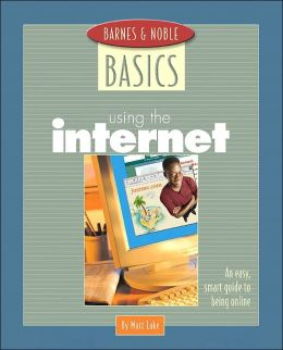 Barnes and Noble Basics Using the Internet: An Easy, Smart Guide to Being Online