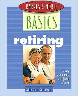 Barnes and Noble Basics Retiring: An Easy, Smart Guide to an Enjoyable Retirement