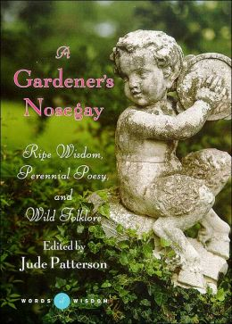 A Gardener's Nosegay (Words of Wisdom Series): Ripe Wisdom, Perennial Poesy, and Wild Folklore
