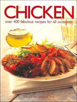 Chicken: Over 400 Fabulous Recipes For All Occasions