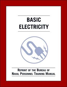 Basic Electricity: Reprint of the Bureau of Naval Personnel Training Manual