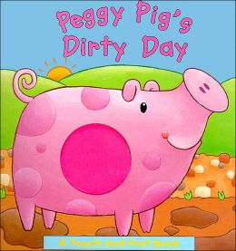 Peggy Pig's Dirty Day (A Touch and Feel Book)