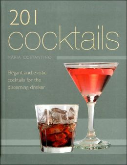 201 Cocktails: Elegant and Exotic Cocktails for the Discerning Drinker