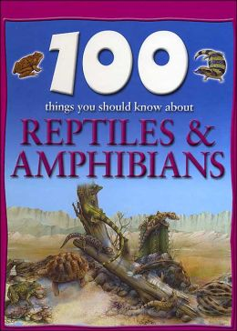100 Things You Should Know About Reptiles & Amphibians (Barnes & Noble Edition)