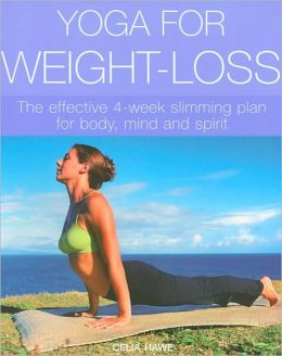 Yoga for Weight-Loss: The Effective 4-Week Slimming Plan for Body, Mind and Spirit