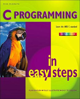 C Programming in Easy Steps (In Easy Steps Series)