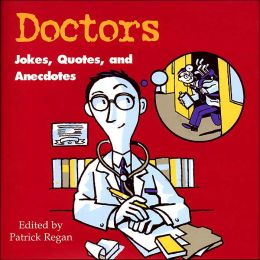 Doctors: Jokes, Quotes, and Anecdotes
