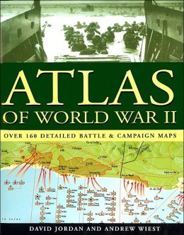 Atlas of World War II: Over 160 Detailed Battle & Campaign Maps