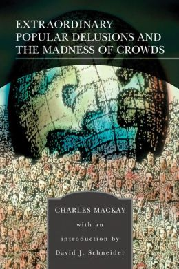 Extraordinary Popular Delusions and the Madness of Crowds (Barnes & Noble Library of Essential Reading)