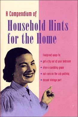 A Compendium of Household Hints for the Home