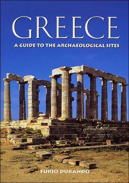 Greece: A Guide to the Archaeological Sites