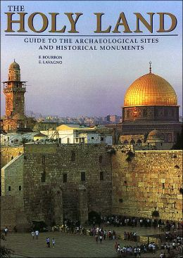 The Holy Land: Guide to the Archaeological Sites and Historical Monuments